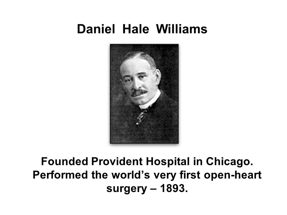 Daniel Hale Williams Founded Provident Hospital in Chicago.