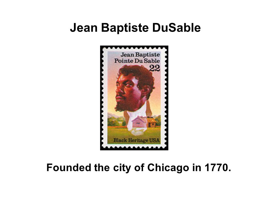 Founded the city of Chicago in 1770.