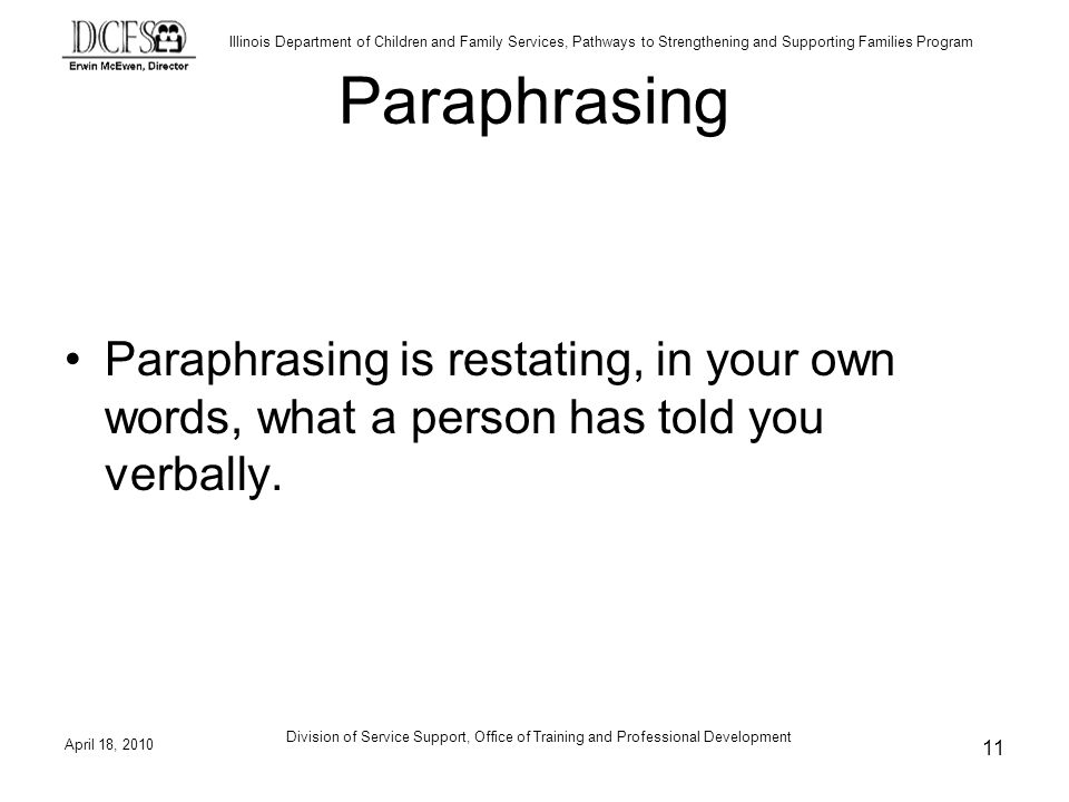 Paraphrasing Paraphrasing is restating, in your own words, what a person has told you verbally.