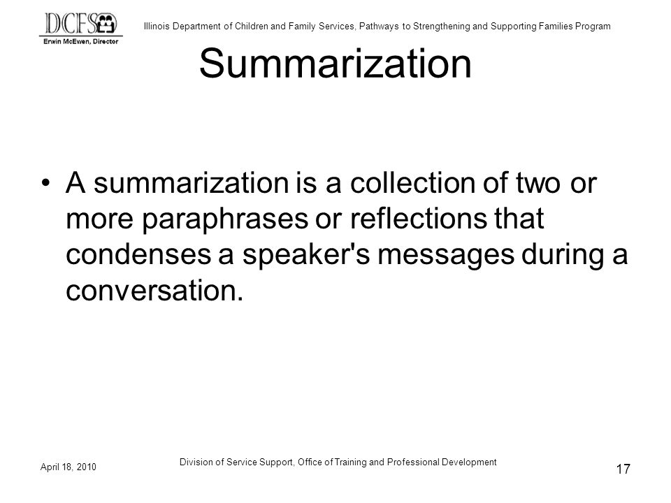 Summarization A summarization is a collection of two or more paraphrases or reflections that condenses a speaker s messages during a conversation.