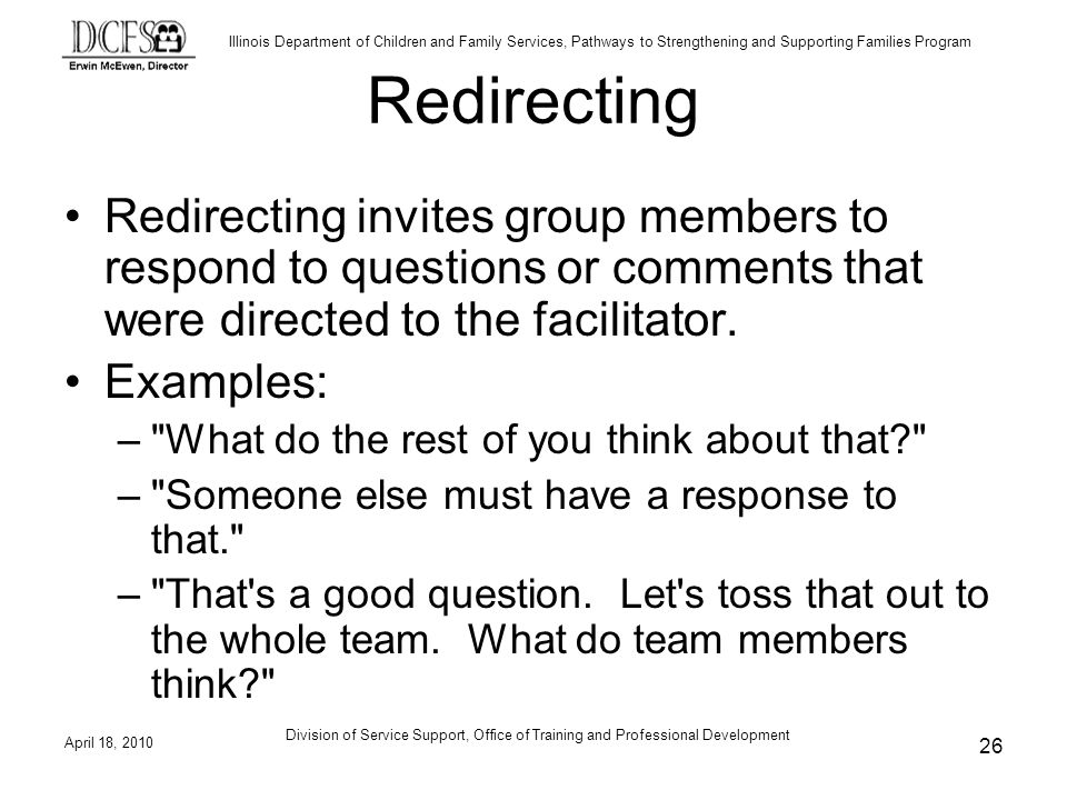 Redirecting Redirecting invites group members to respond to questions or comments that were directed to the facilitator.