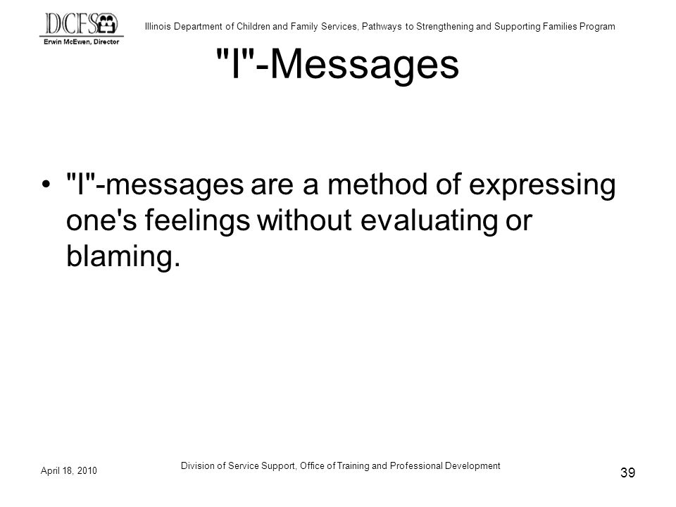 I -Messages I -messages are a method of expressing one s feelings without evaluating or blaming. Bridge to a discussion of I Messages.