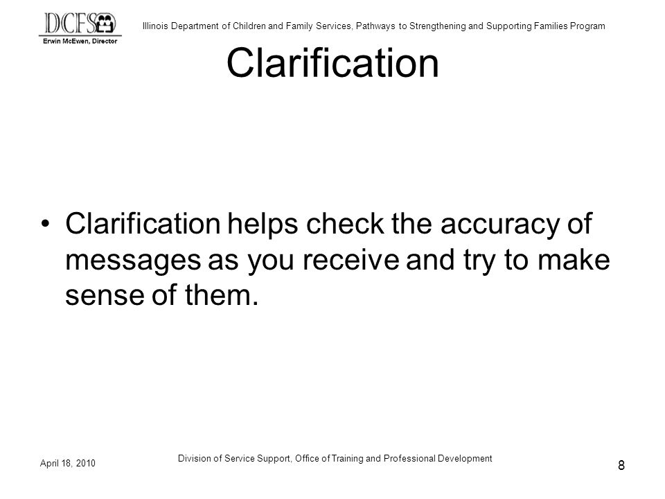 Clarification Clarification helps check the accuracy of messages as you receive and try to make sense of them.