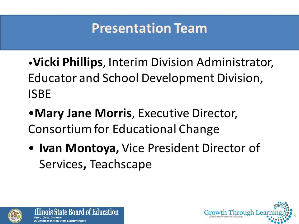 Presentation Team •Vicki Phillips, Interim Division Administrator, Educator and School Development Division, ISBE.