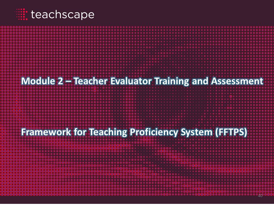 Module 2 – Teacher Evaluator Training and Assessment