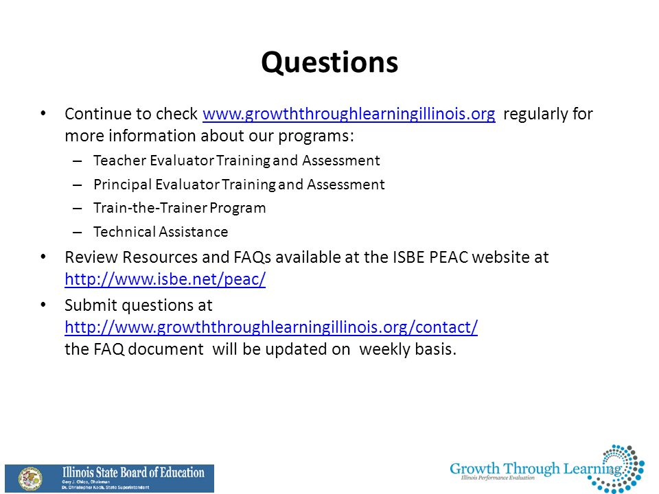 Questions Continue to check www.growththroughlearningillinois.org regularly for more information about our programs: