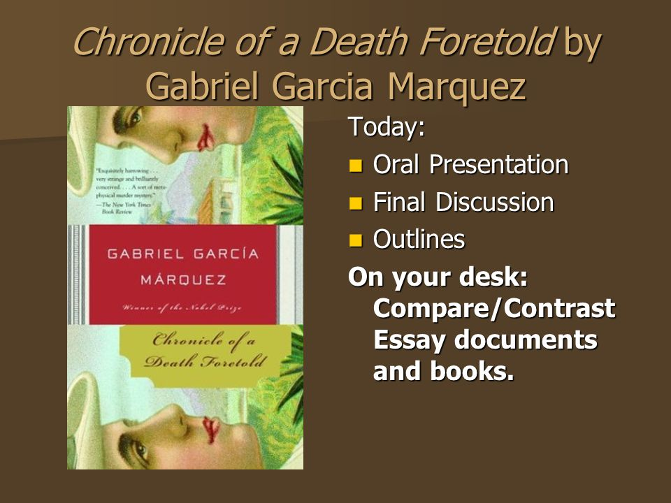 a comprehensive analysis of chronicle of a death foretold a book by gabriel garcia marquez Brian conniff concentrates his attention in josé arcadio buendía and one hundred years while stephen m hart shifts the attention to chronicle of a death foretold michael palencia-roth, another scholar well-versed in garcía márquez's works, considers intertextuality in the autumn of the patriarch while lourdes elena.