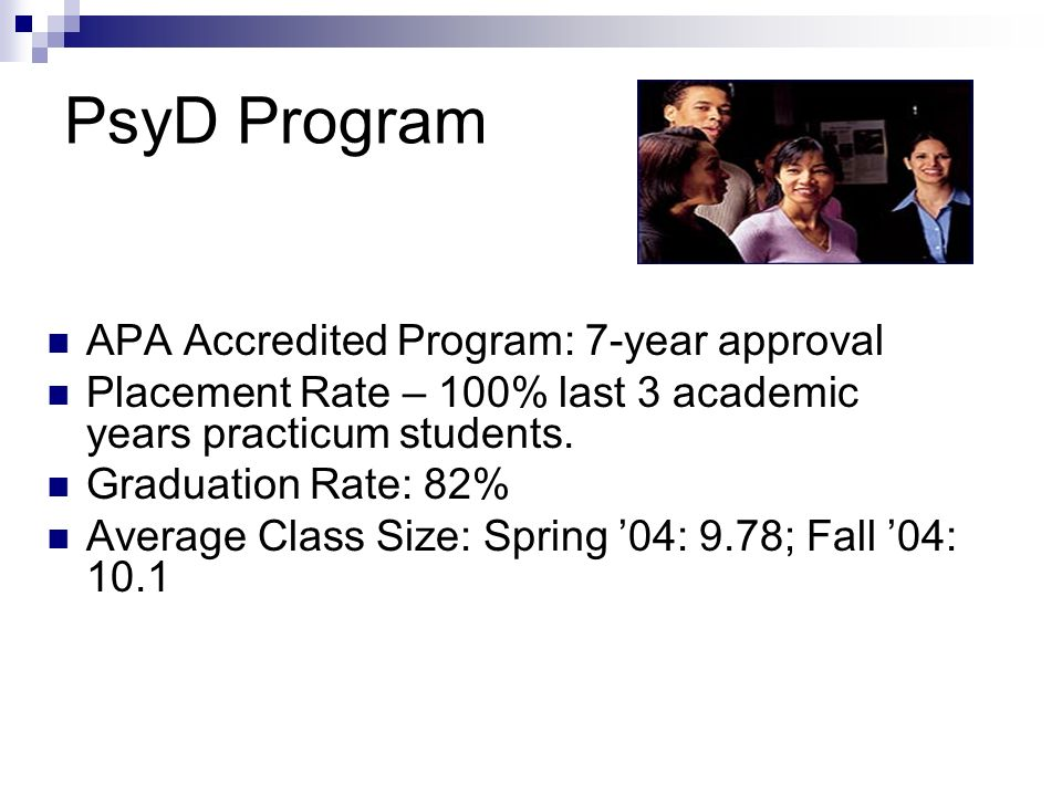 PsyD Program APA Accredited Program: 7-year approval