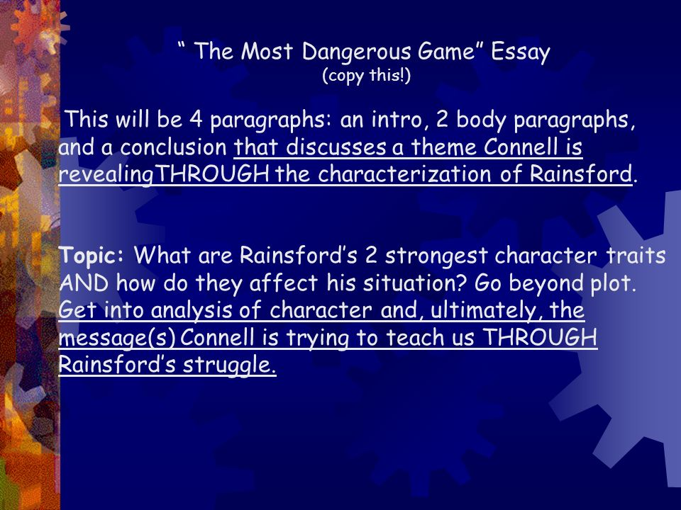 "dangerous game most statement thesis Thesis statement a thesis statement is a ""road map,"" telling your reader how your essay will go ""the most dangerous game"" writing assignment."