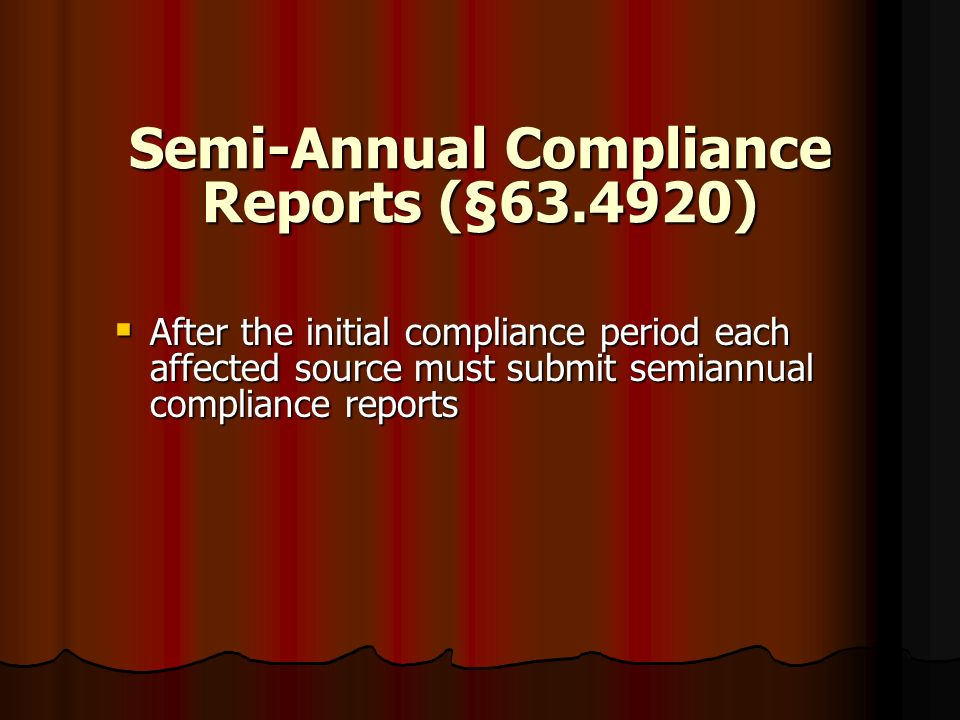 Semi-Annual Compliance Reports (§63.4920)