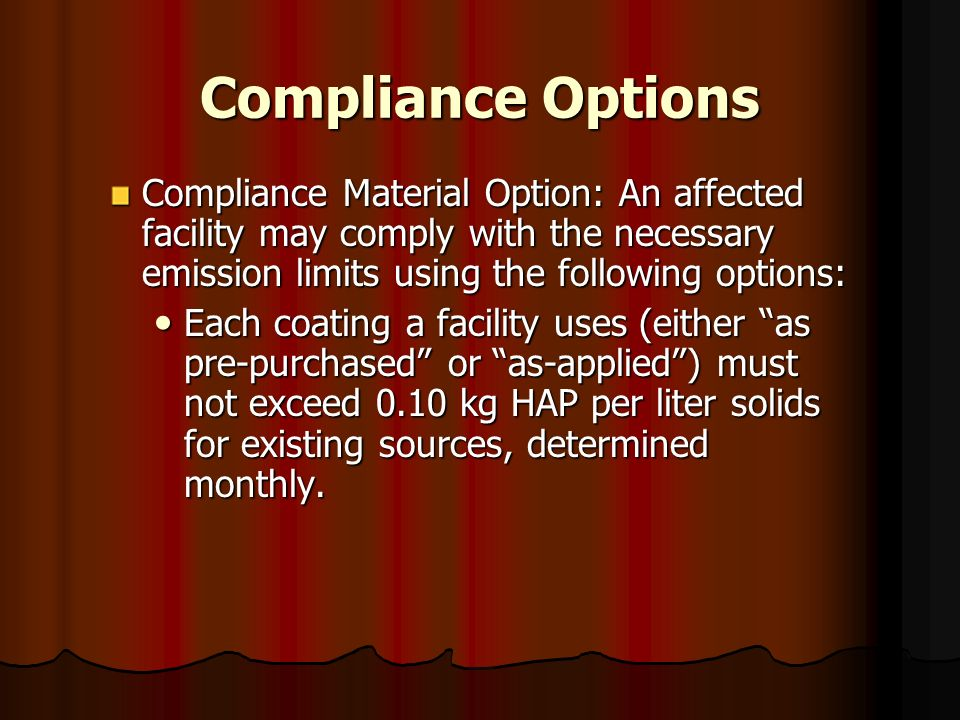 Compliance Options Compliance Material Option: An affected facility may comply with the necessary emission limits using the following options: