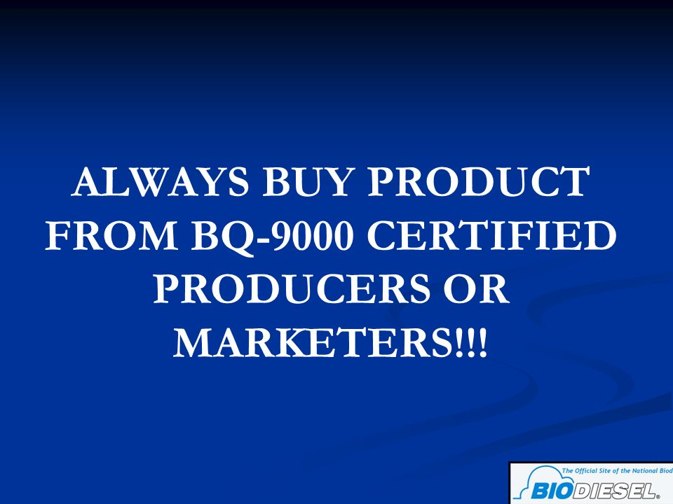 ALWAYS BUY PRODUCT FROM BQ-9000 CERTIFIED PRODUCERS OR MARKETERS!!!