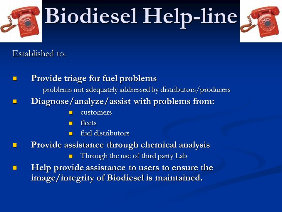 Biodiesel Help-line Established to: Provide triage for fuel problems