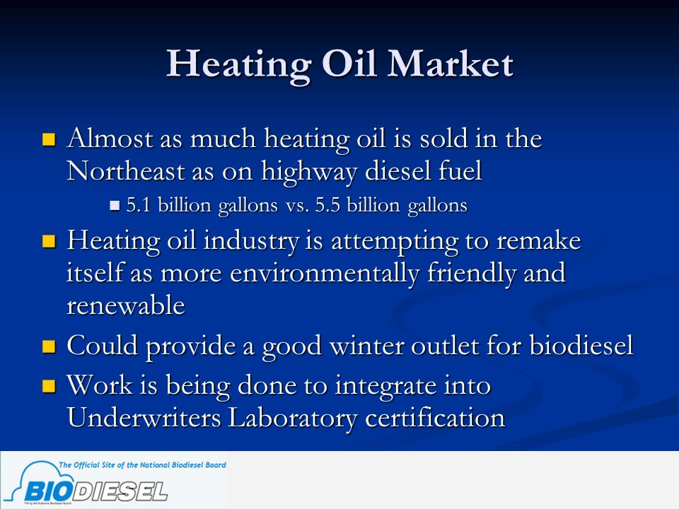 Heating Oil Market Almost as much heating oil is sold in the Northeast as on highway diesel fuel. 5.1 billion gallons vs. 5.5 billion gallons.