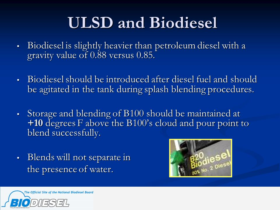 ULSD and Biodiesel Biodiesel is slightly heavier than petroleum diesel with a gravity value of 0.88 versus 0.85.