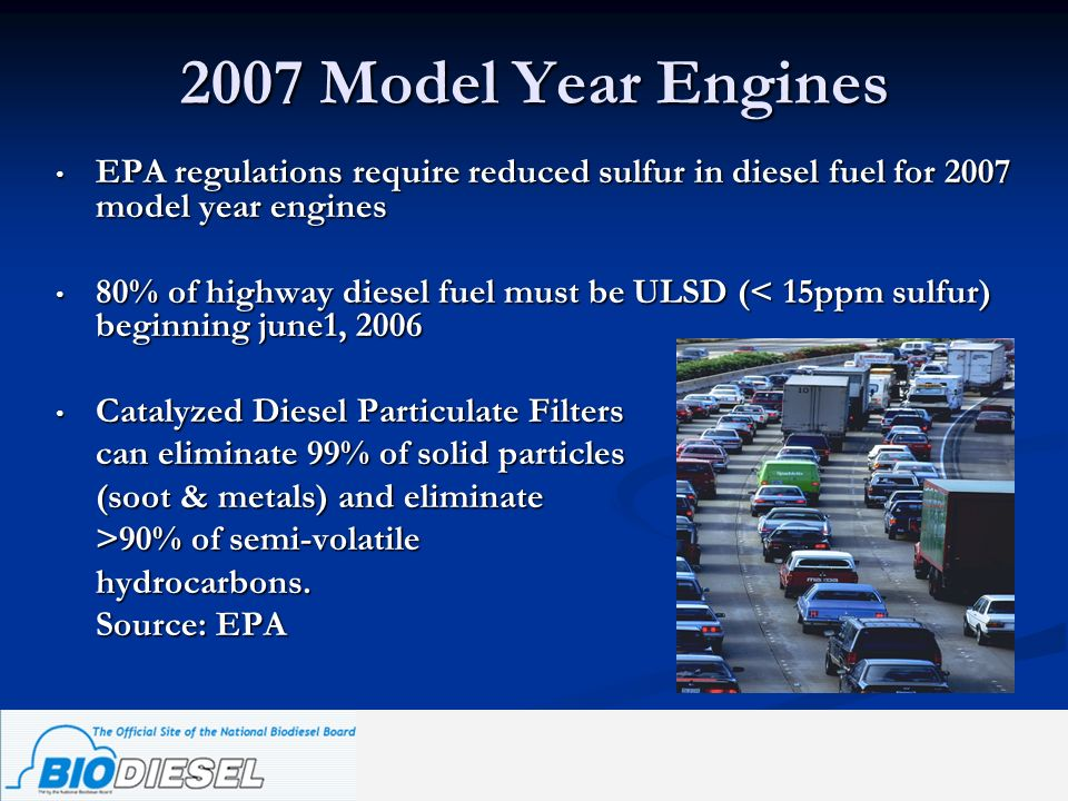 2007 Model Year Engines EPA regulations require reduced sulfur in diesel fuel for 2007 model year engines.