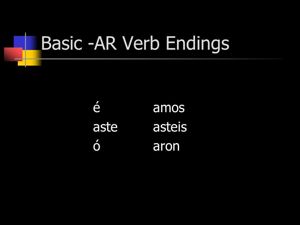 Basic -AR Verb Endings é amos aste asteis ó aron
