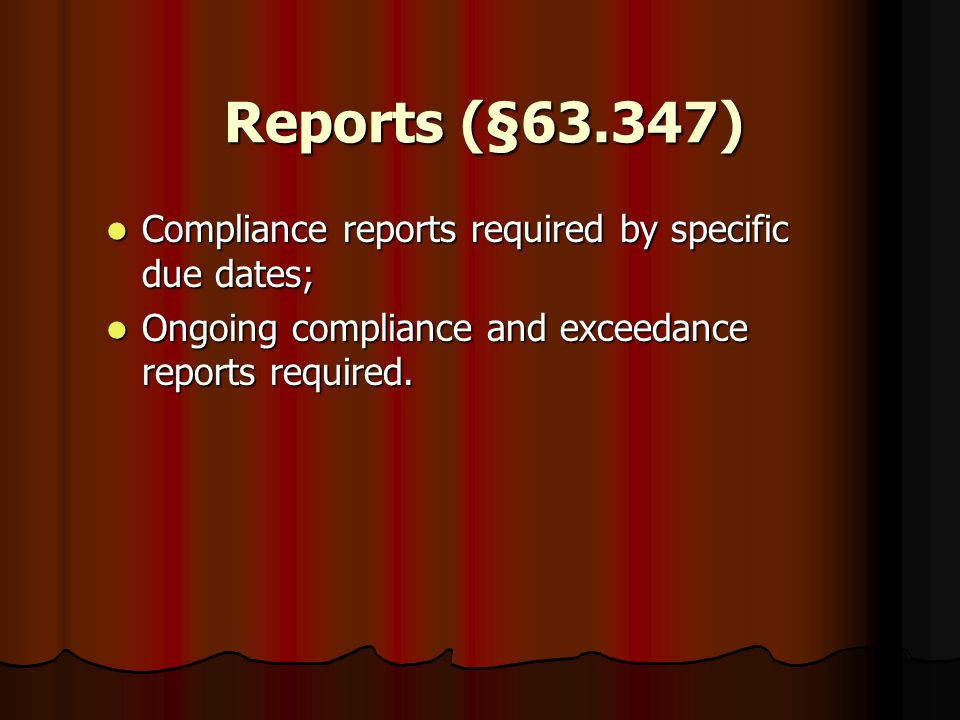 Reports (§63.347) Compliance reports required by specific due dates;
