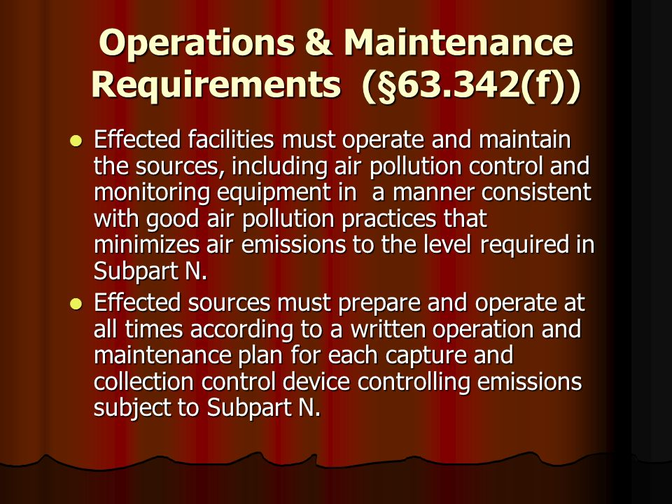 Operations & Maintenance Requirements (§63.342(f))