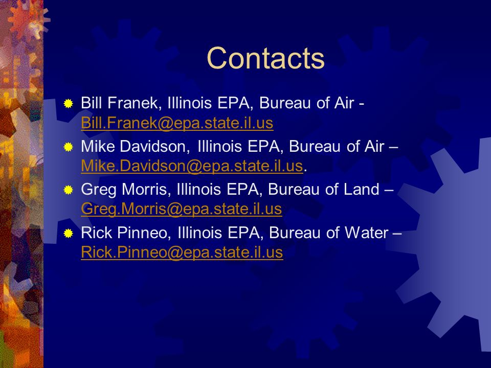 Contacts Bill Franek, Illinois EPA, Bureau of Air -Bill.Franek@epa.state.il.us.