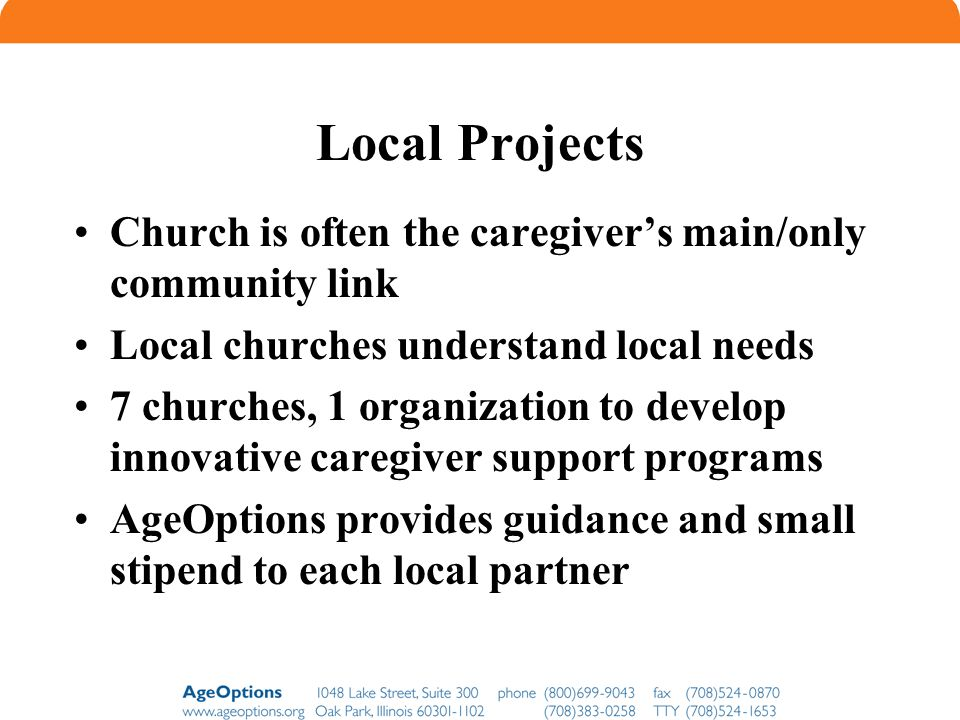 Local Projects Church is often the caregiver's main/only community link. Local churches understand local needs.