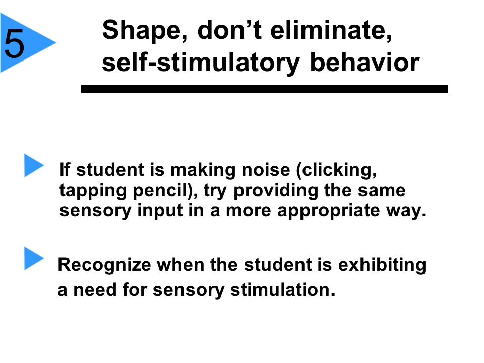 Shape, don't eliminate, self-stimulatory behavior