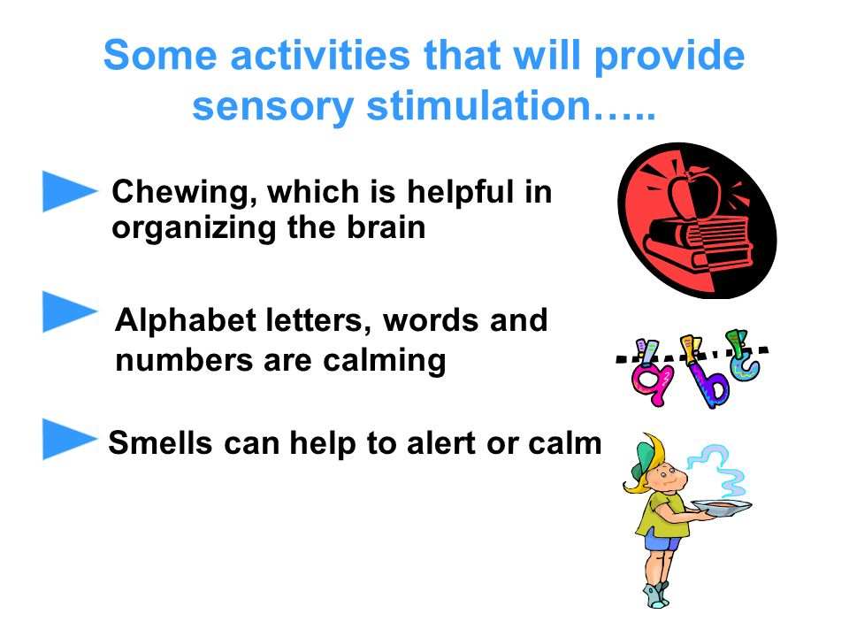 Some activities that will provide sensory stimulation…..