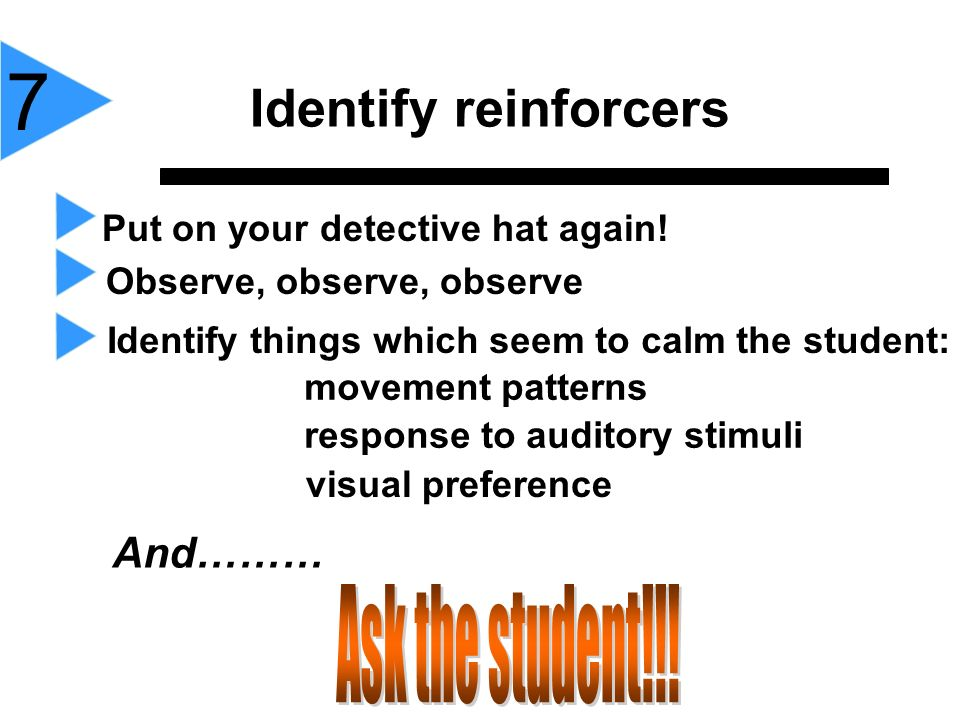 7 Identify reinforcers Ask the student!!! And………