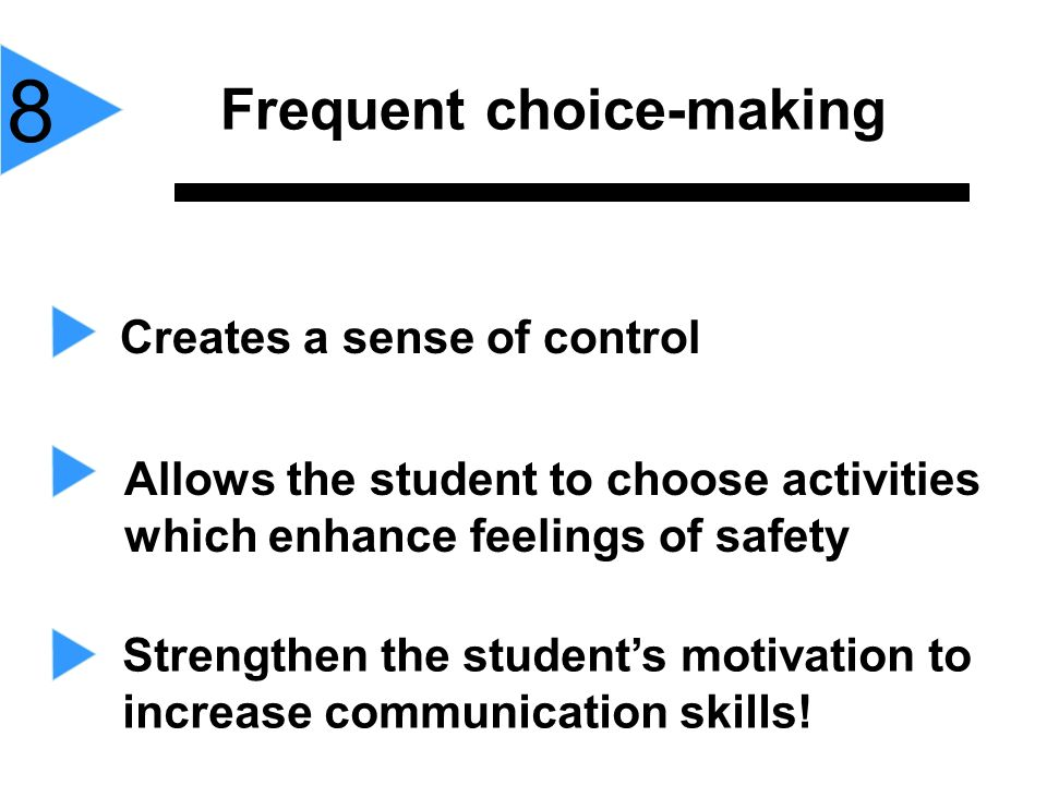 8 Frequent choice-making Creates a sense of control