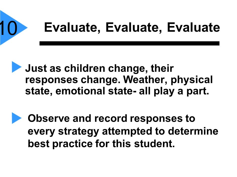 10 Evaluate, Evaluate, Evaluate Observe and record responses to