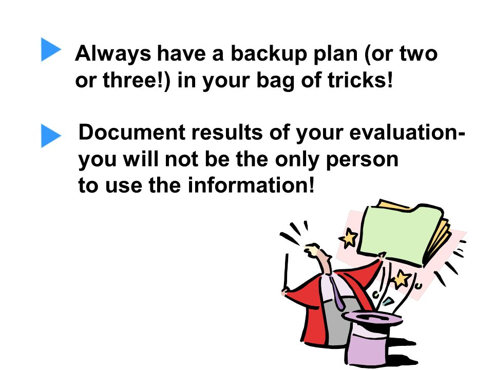 Always have a backup plan (or two or three!) in your bag of tricks!