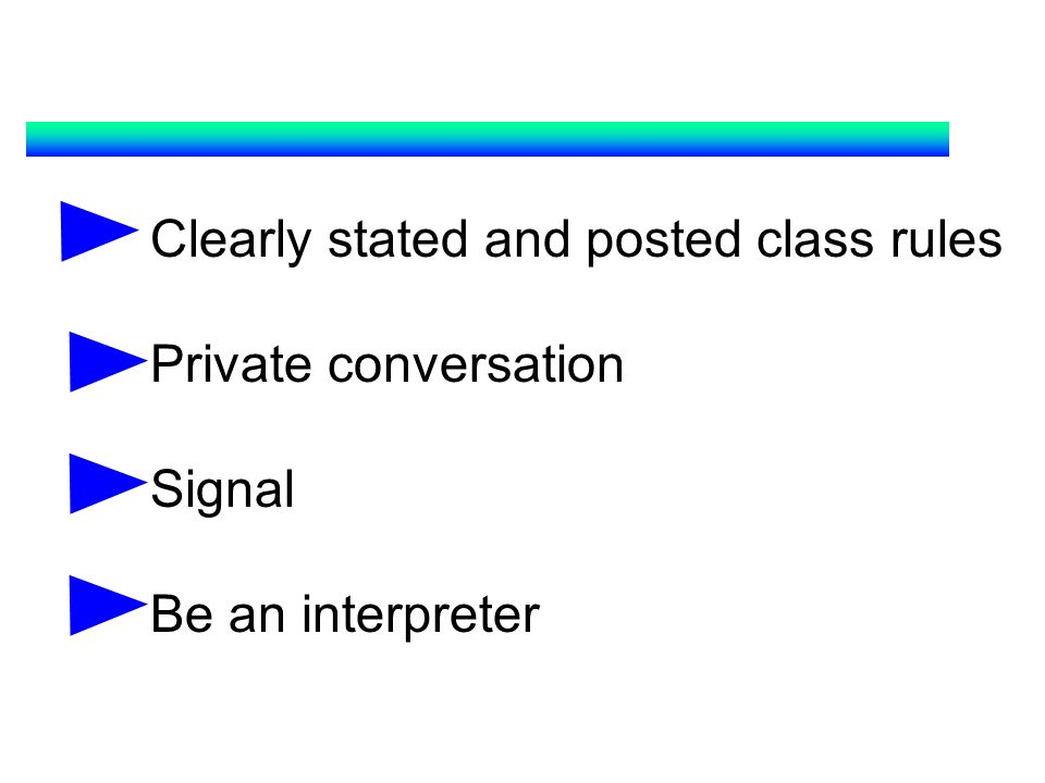 Clearly stated and posted class rules Private conversation Signal
