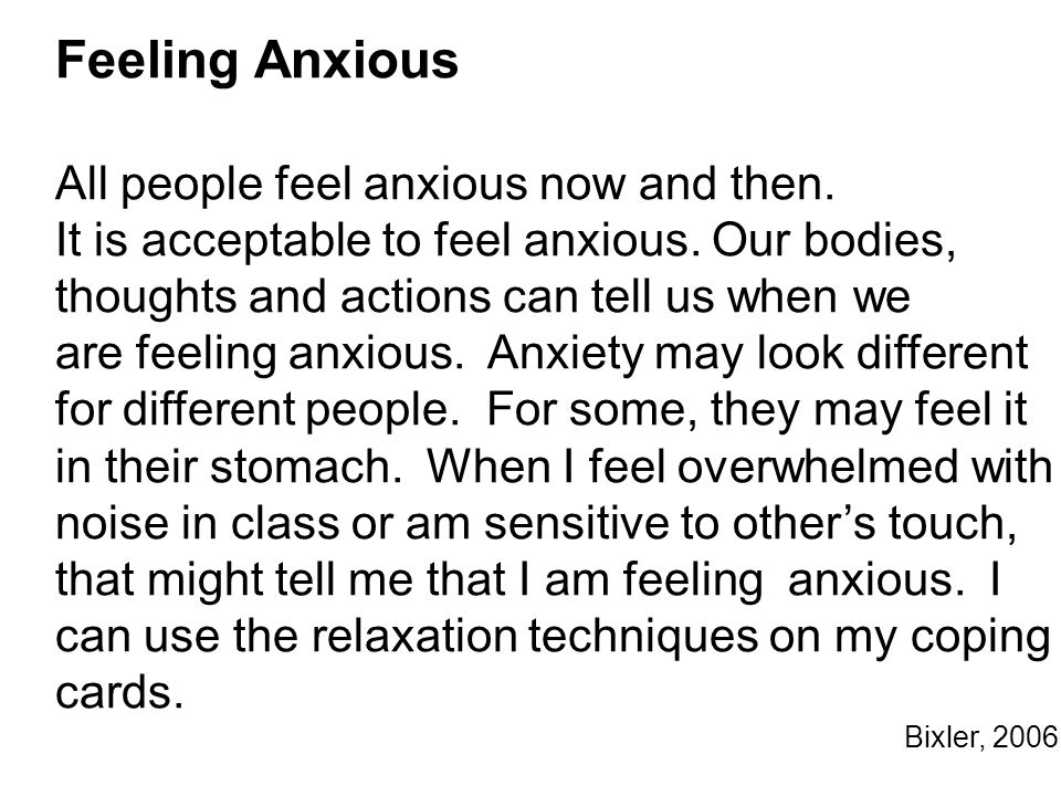 Feeling Anxious All people feel anxious now and then.