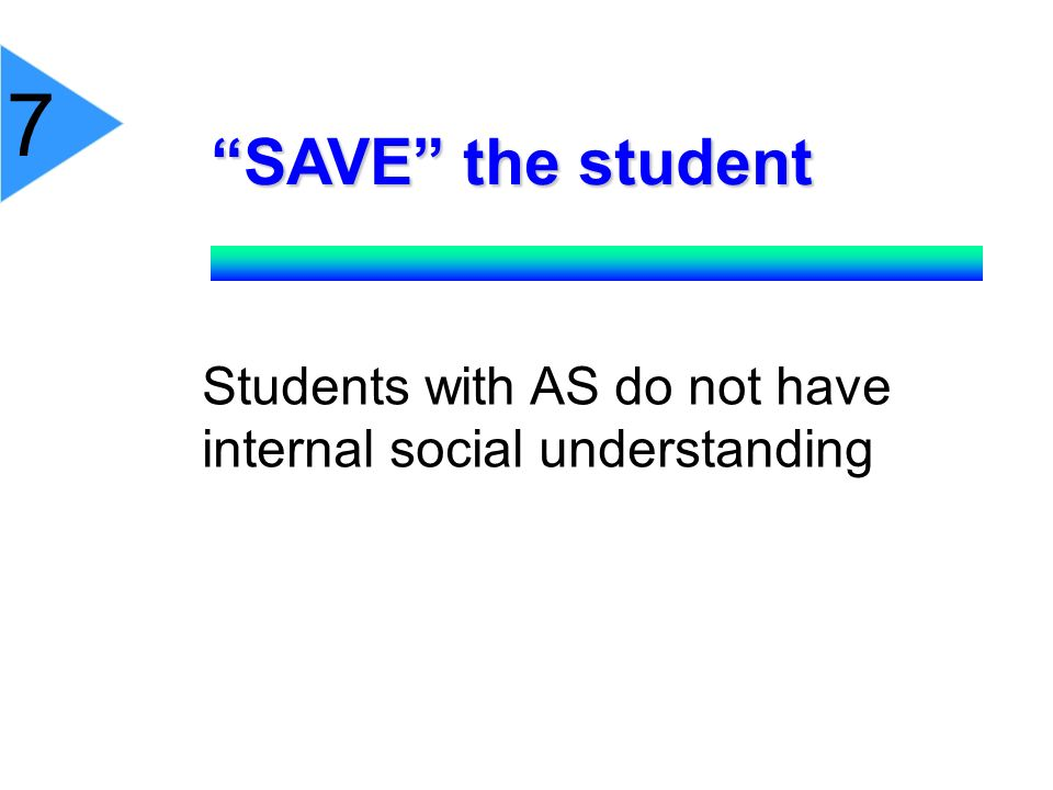 7 SAVE the student Students with AS do not have