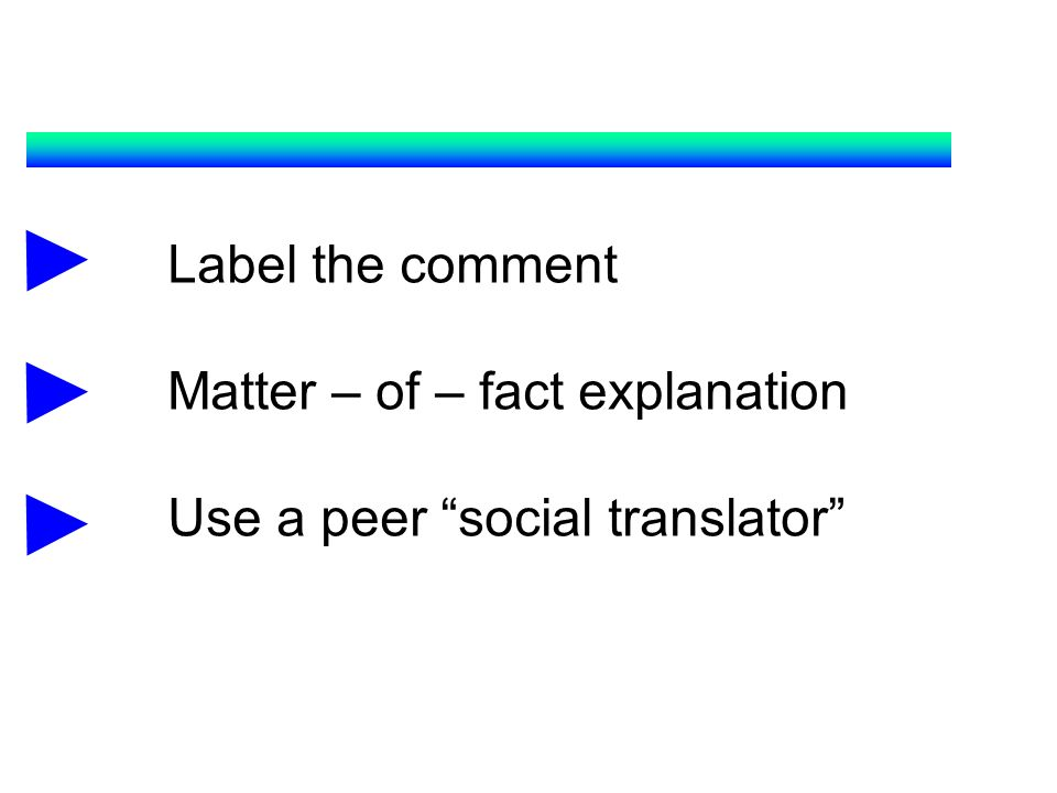 Matter – of – fact explanation Use a peer social translator