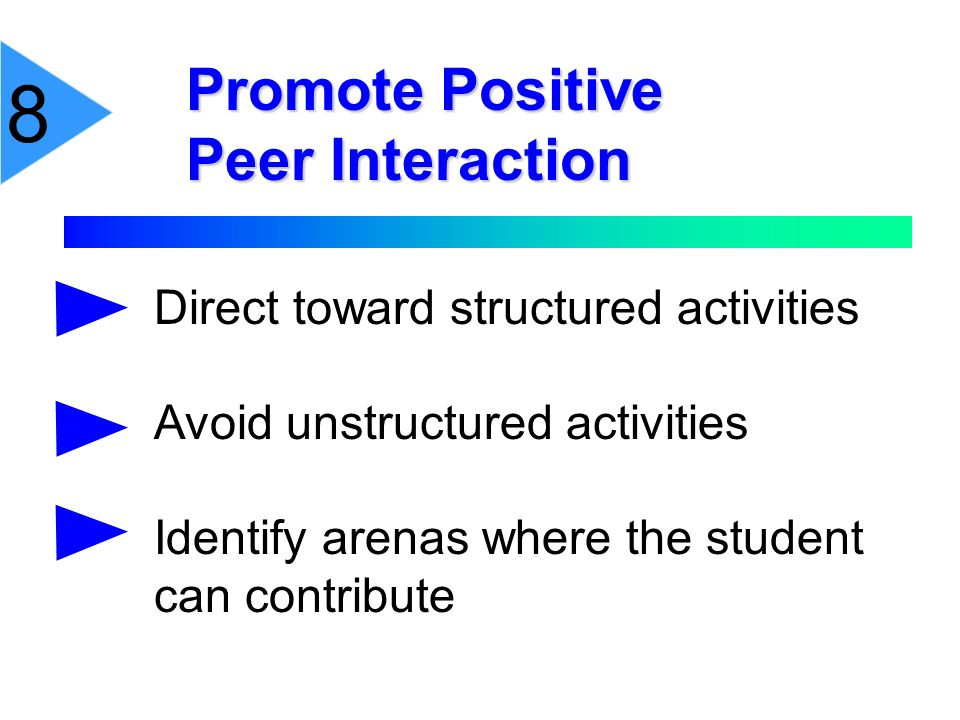 8 Promote Positive Peer Interaction