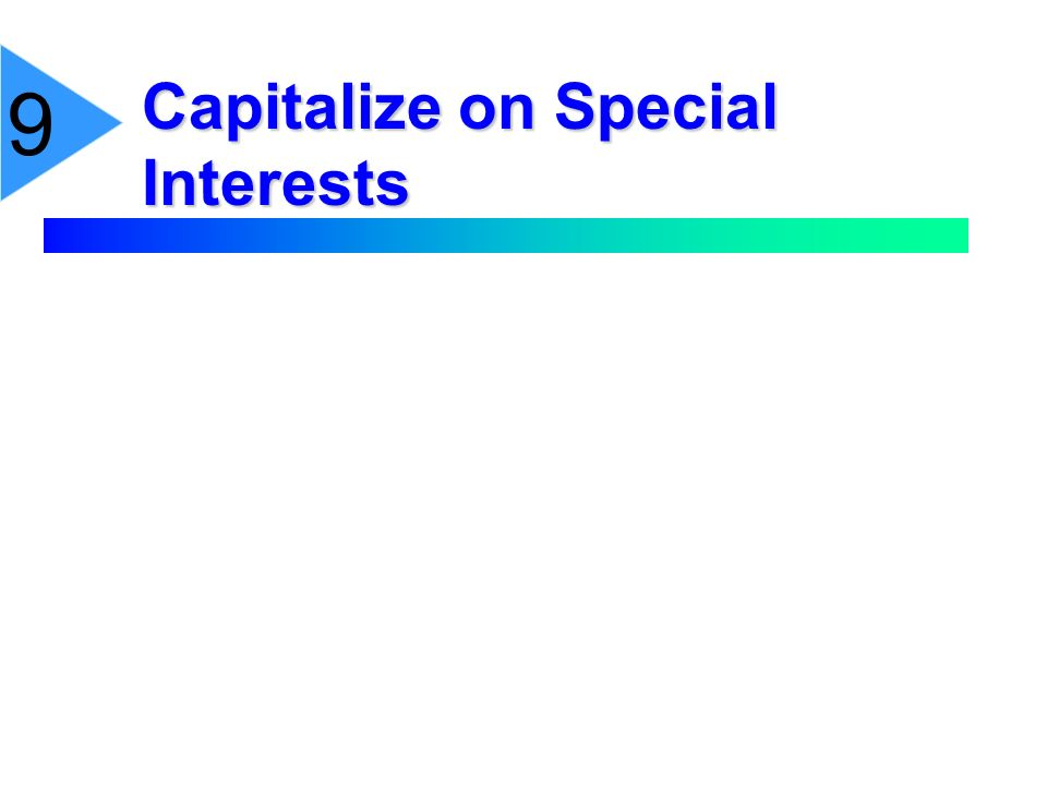 9 Capitalize on Special Interests