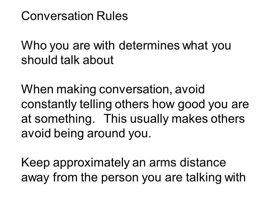 Conversation Rules Who you are with determines what you should talk about.