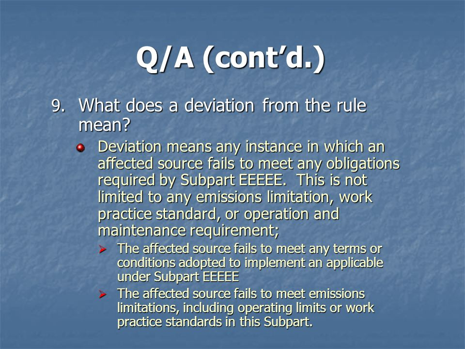 Q/A (cont'd.) What does a deviation from the rule mean