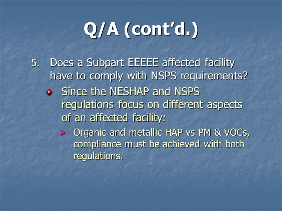 Q/A (cont'd.) Does a Subpart EEEEE affected facility have to comply with NSPS requirements