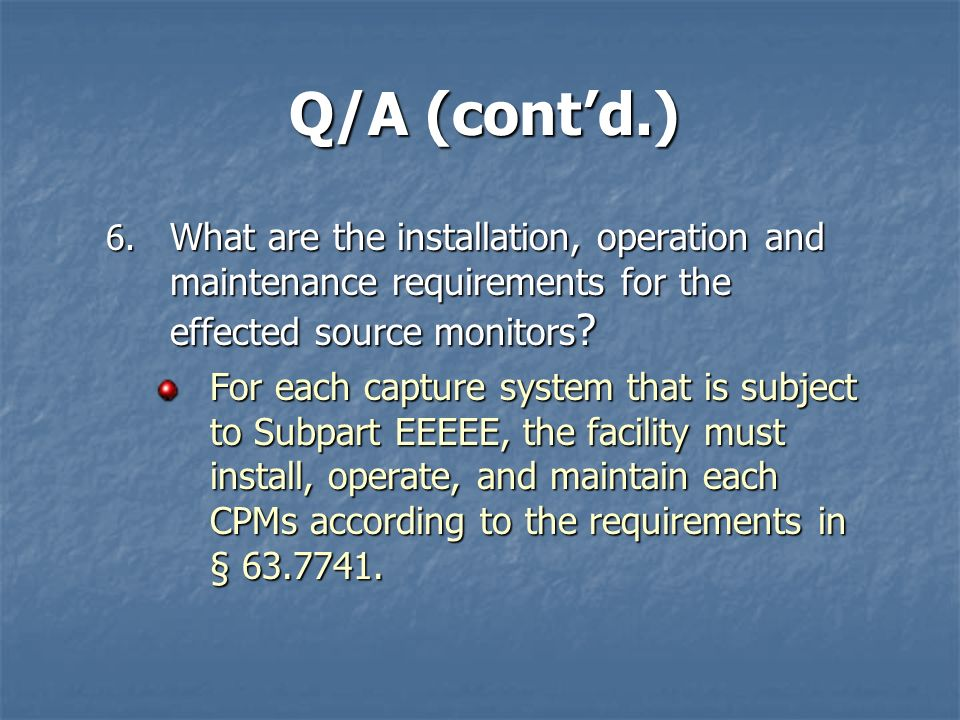 Q/A (cont'd.) What are the installation, operation and maintenance requirements for the effected source monitors