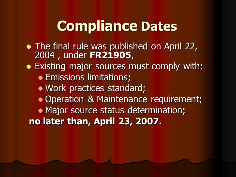 Compliance Dates The final rule was published on April 22, 2004 , under FR21905, Existing major sources must comply with: