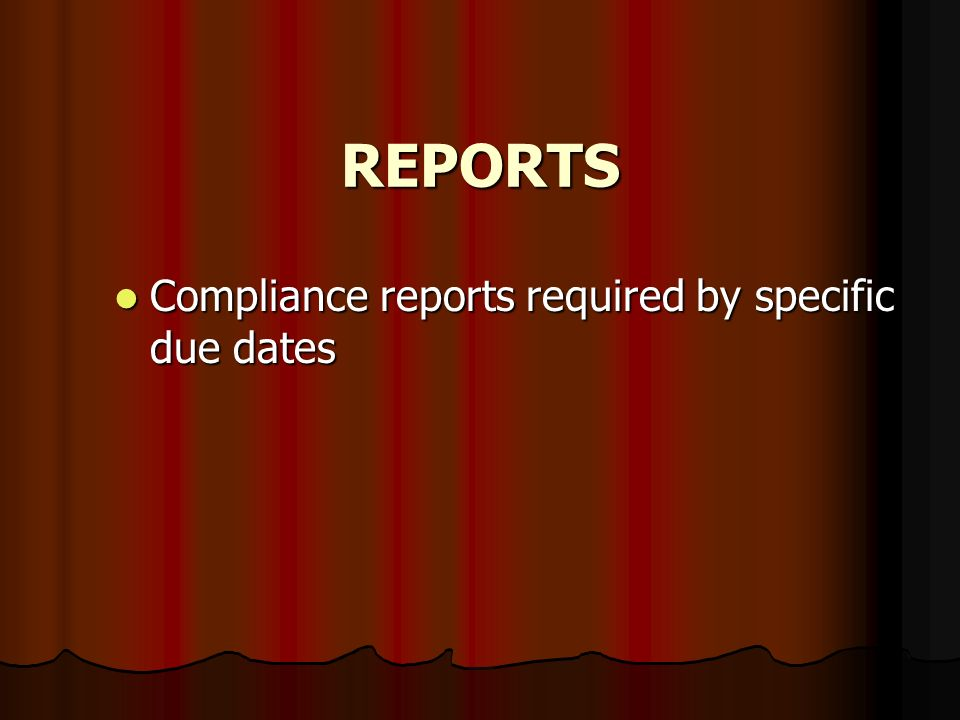 REPORTS Compliance reports required by specific due dates