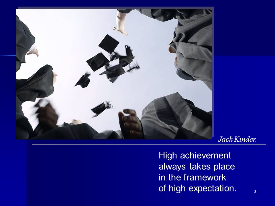 High achievement always takes place in the framework