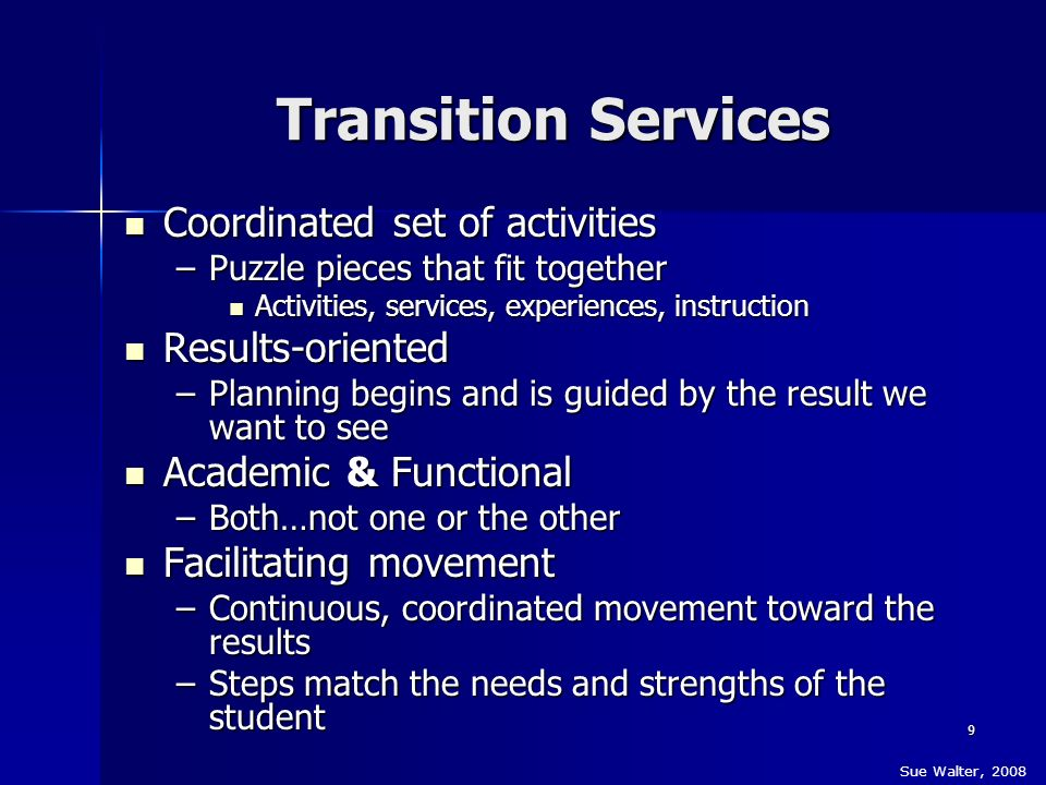 Transition Services Coordinated set of activities Results-oriented