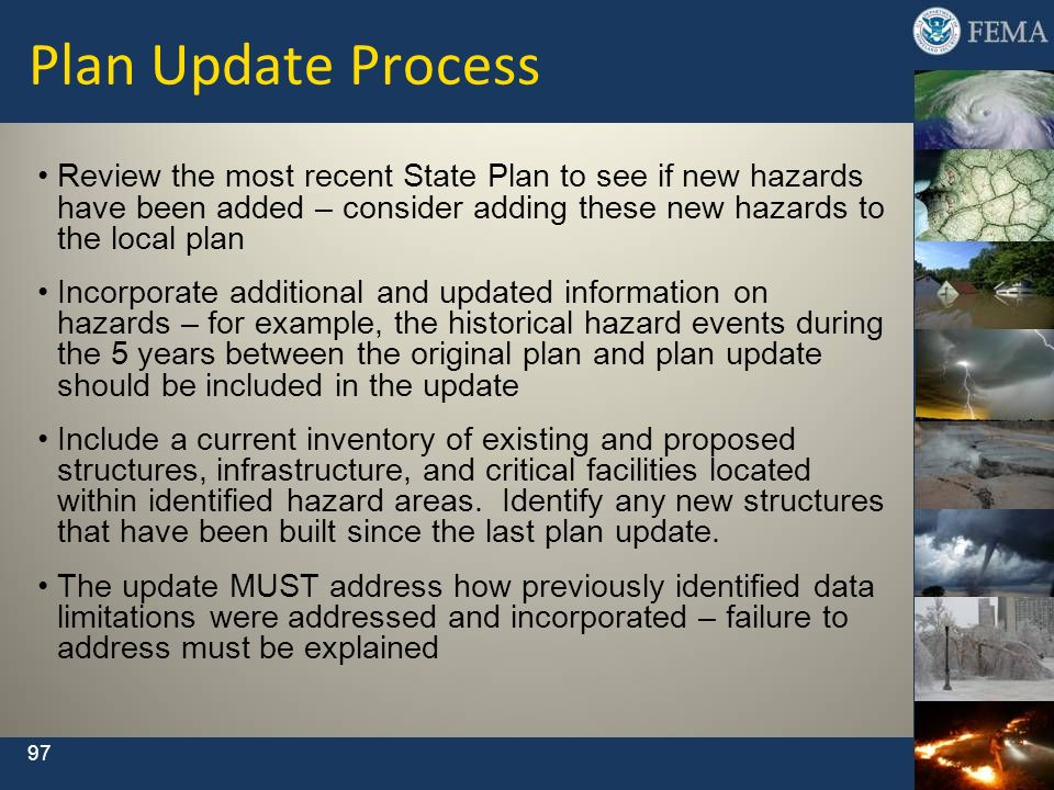 Plan Update Process Review the most recent State Plan to see if new hazards have been added – consider adding these new hazards to the local plan.