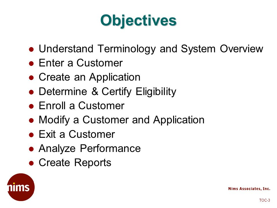 Objectives Understand Terminology and System Overview Enter a Customer
