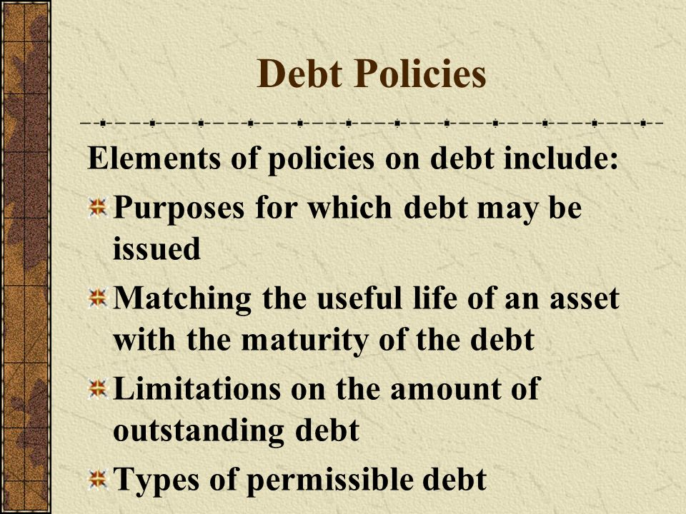 Debt Policies Elements of policies on debt include: