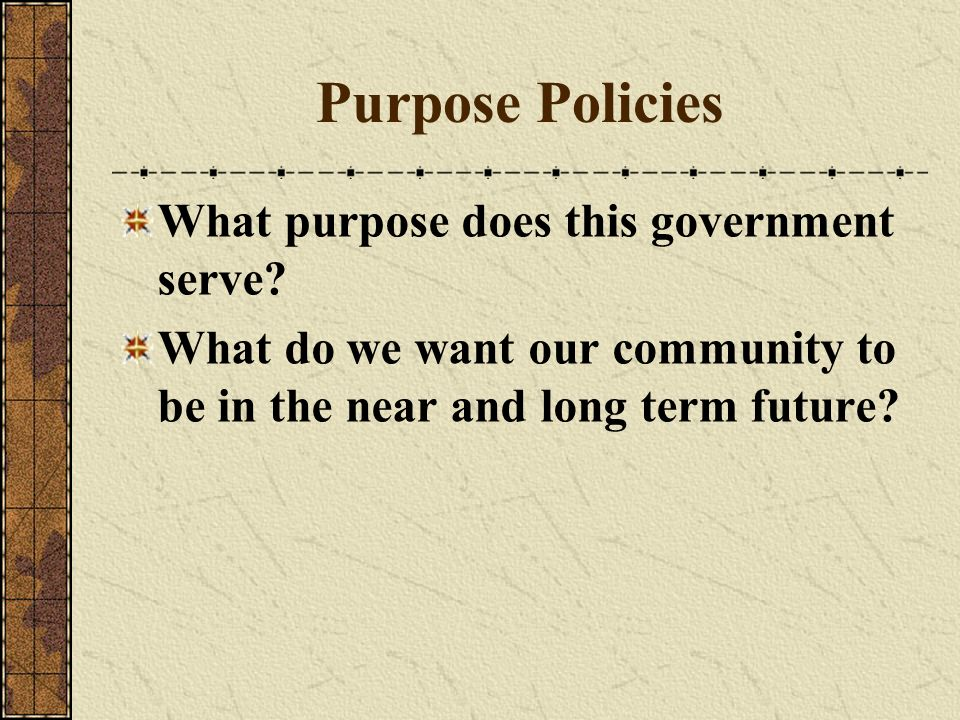 Purpose Policies What purpose does this government serve