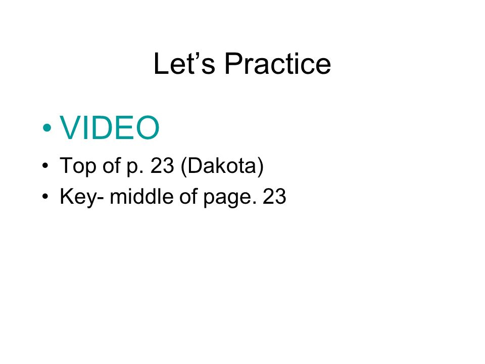 Let's Practice VIDEO Top of p. 23 (Dakota) Key- middle of page. 23